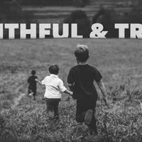 Faithful & True