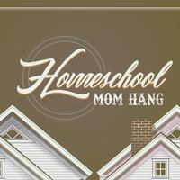 Homeschool Mom Hang