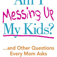 """""""Am I Messing Up My Kids?"""" by Lysa Terkerust"""
