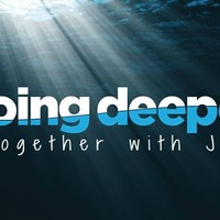 Going Deeper Together In Jesus