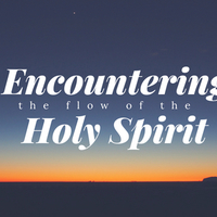 Encountering the Flow fo the Holy Spirit
